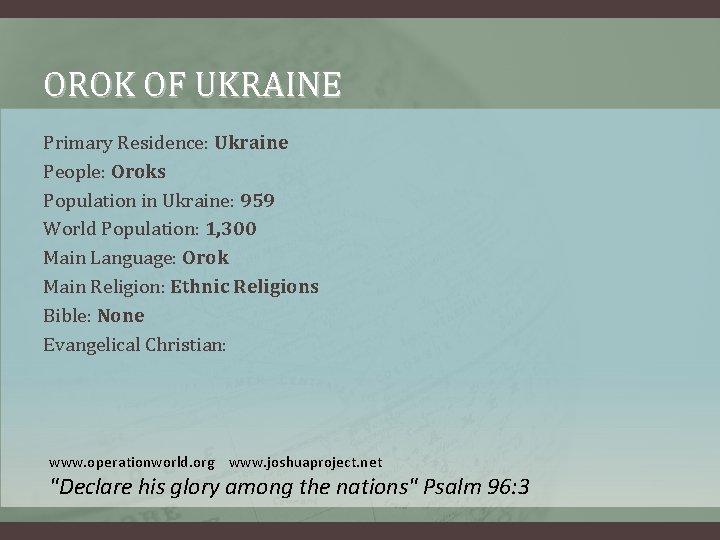 OROK OF UKRAINE Primary Residence: Ukraine People: Oroks Population in Ukraine: 959 World Population: