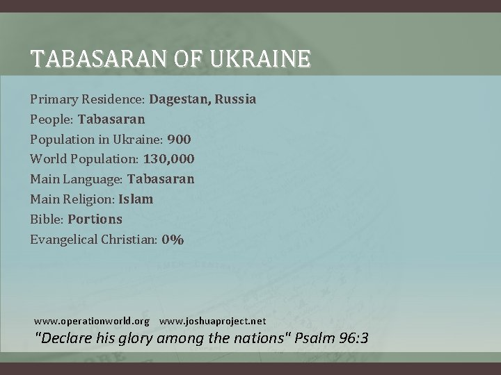 TABASARAN OF UKRAINE Primary Residence: Dagestan, Russia People: Tabasaran Population in Ukraine: 900 World