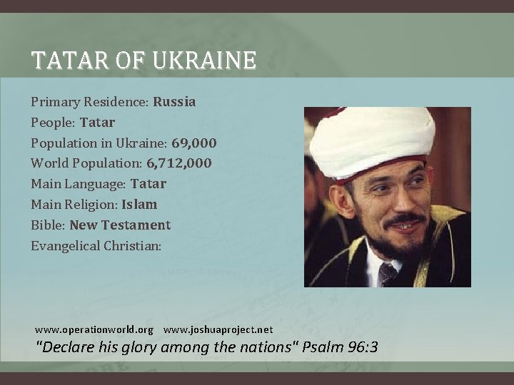 TATAR OF UKRAINE Primary Residence: Russia People: Tatar Population in Ukraine: 69, 000 World