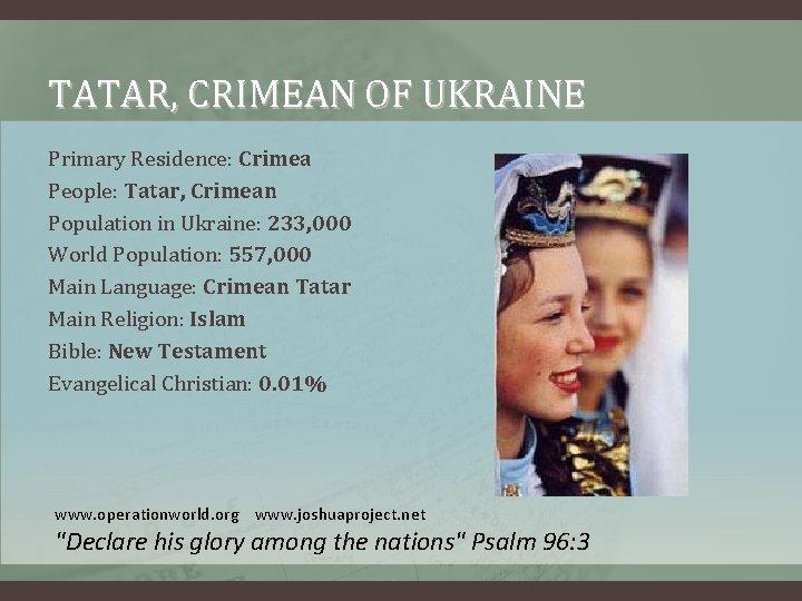 TATAR, CRIMEAN OF UKRAINE Primary Residence: Crimea People: Tatar, Crimean Population in Ukraine: 233,