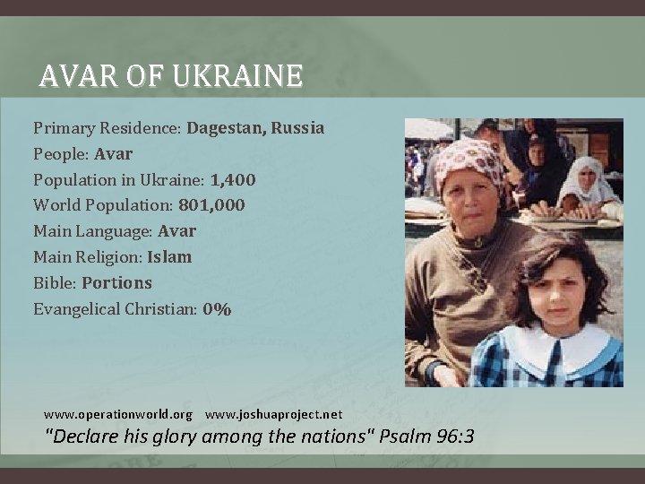 AVAR OF UKRAINE Primary Residence: Dagestan, Russia People: Avar Population in Ukraine: 1, 400