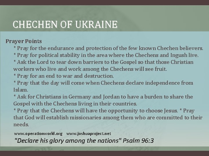 CHECHEN OF UKRAINE Prayer Points * Pray for the endurance and protection of the