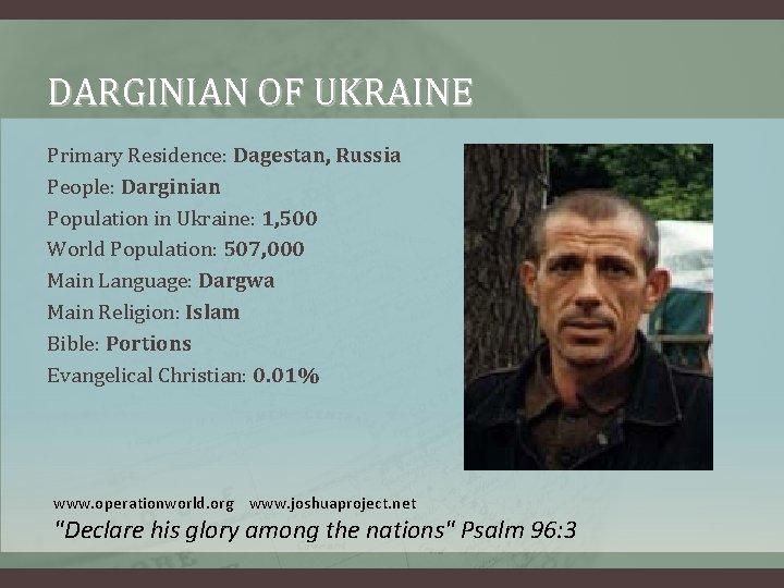 DARGINIAN OF UKRAINE Primary Residence: Dagestan, Russia People: Darginian Population in Ukraine: 1, 500