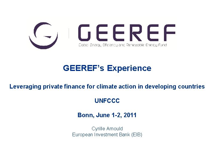 df df GEEREF's Experience Leveraging private finance for climate action in developing countries UNFCCC