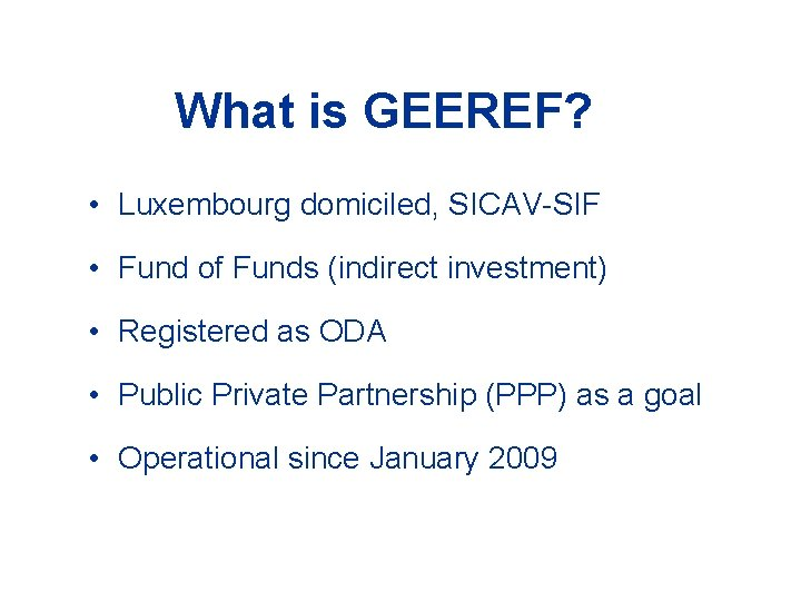 What is GEEREF? • Luxembourg domiciled, SICAV-SIF • Fund of Funds (indirect investment) •