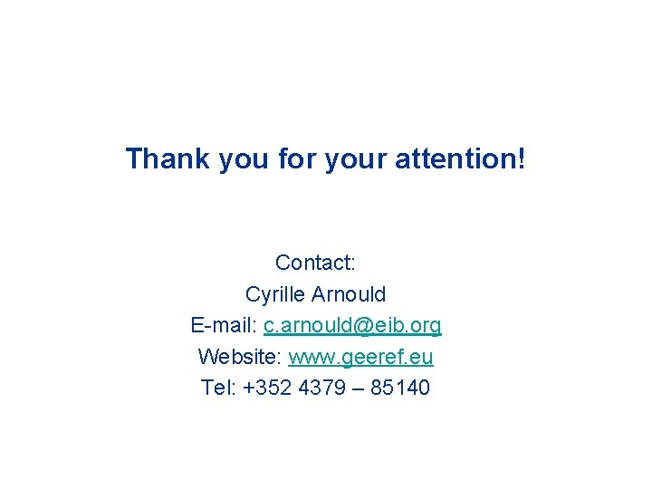 Thank you for your attention! Contact: Cyrille Arnould E-mail: c. arnould@eib. org Website: www.