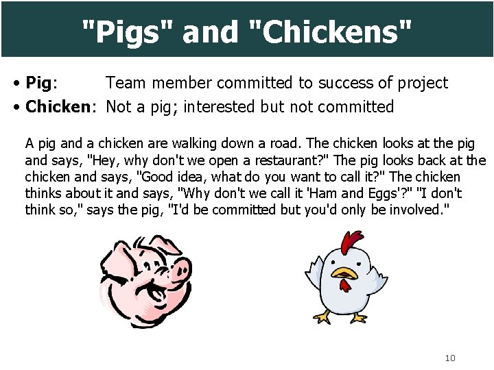 """""""Pigs"""" and """"Chickens"""" • Pig: Team member committed to success of project • Chicken:"""