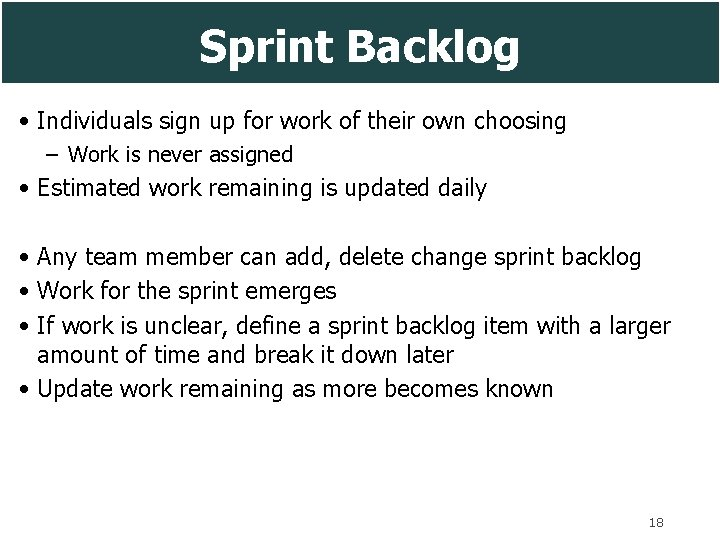 Sprint Backlog • Individuals sign up for work of their own choosing – Work