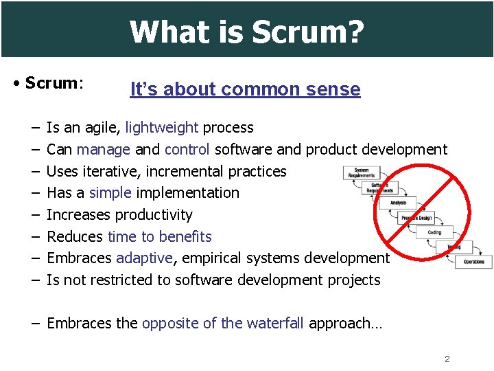 What is Scrum? • Scrum: – – – – It's about common sense Is