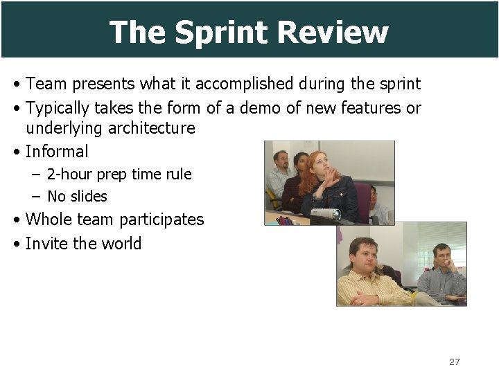 The Sprint Review • Team presents what it accomplished during the sprint • Typically