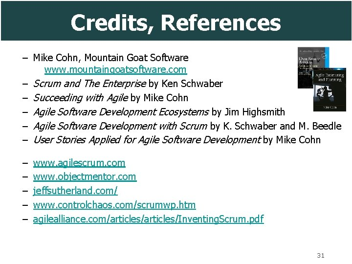 Credits, References – Mike Cohn, Mountain Goat Software www. mountaingoatsoftware. com – Scrum and