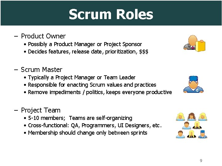 Scrum Roles – Product Owner • Possibly a Product Manager or Project Sponsor •