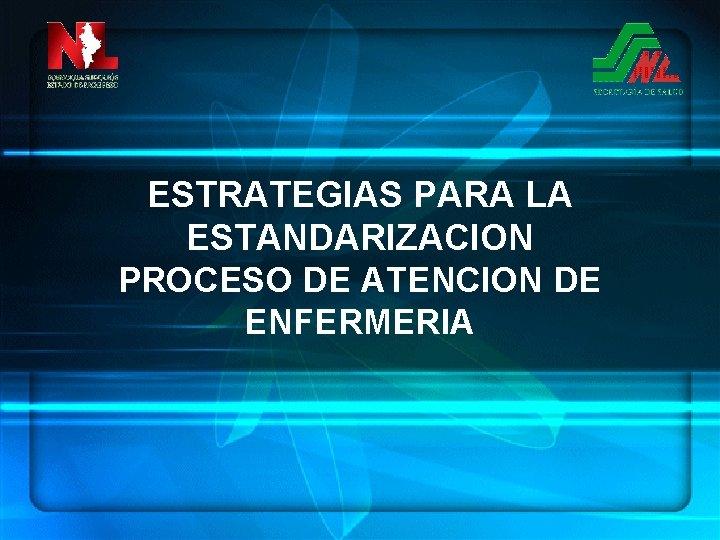 ESTRATEGIAS PARA LA ESTANDARIZACION PROCESO DE ATENCION DE ENFERMERIA