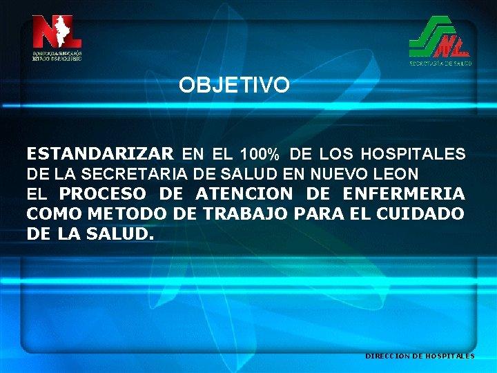 OBJETIVO ESTANDARIZAR EN EL 100% DE LOS HOSPITALES DE LA SECRETARIA DE SALUD EN