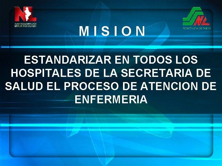 MISION ESTANDARIZAR EN TODOS LOS HOSPITALES DE LA SECRETARIA DE SALUD EL PROCESO DE