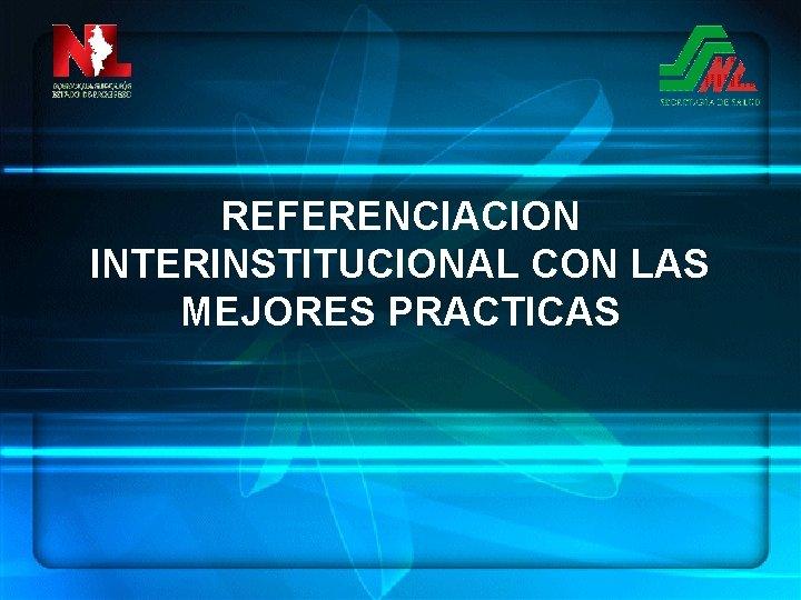 REFERENCIACION INTERINSTITUCIONAL CON LAS MEJORES PRACTICAS