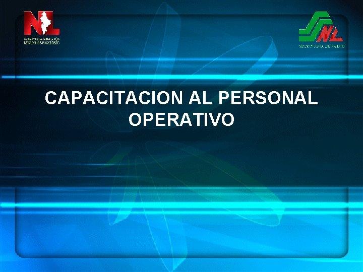CAPACITACION AL PERSONAL OPERATIVO