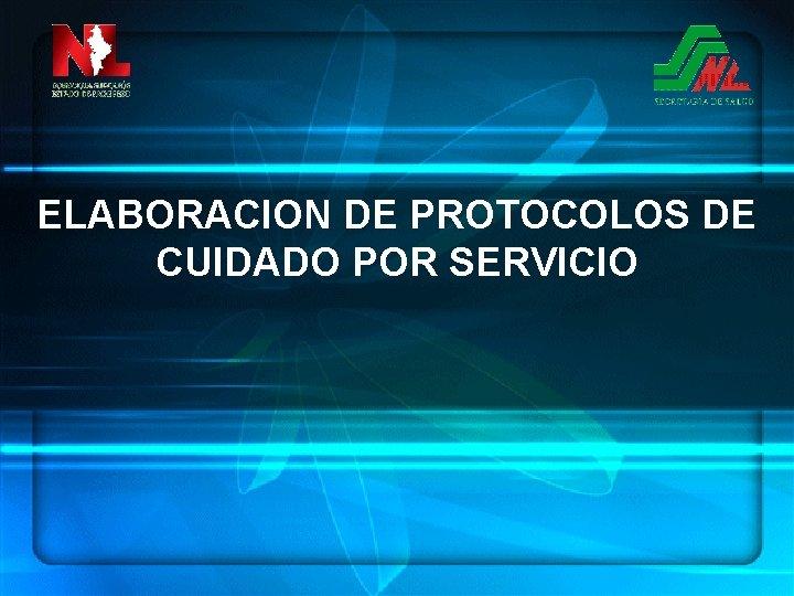 ELABORACION DE PROTOCOLOS DE CUIDADO POR SERVICIO