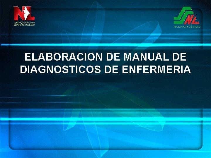 ELABORACION DE MANUAL DE DIAGNOSTICOS DE ENFERMERIA