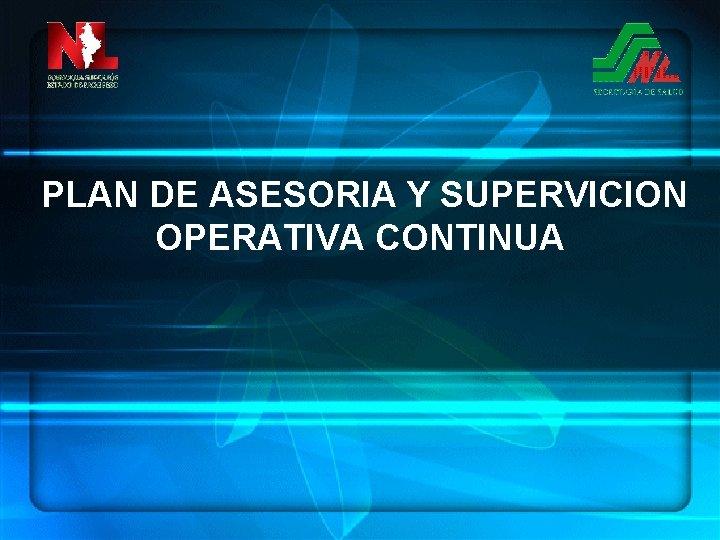 PLAN DE ASESORIA Y SUPERVICION OPERATIVA CONTINUA