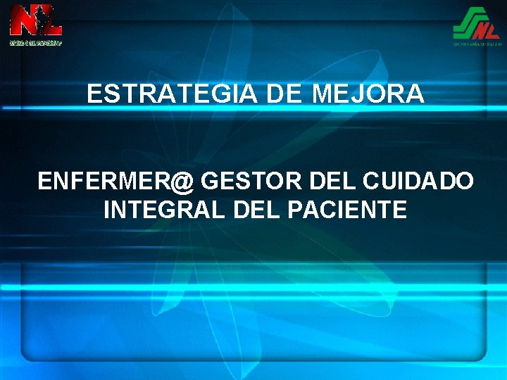 ESTRATEGIA DE MEJORA ENFERMER@ GESTOR DEL CUIDADO INTEGRAL DEL PACIENTE