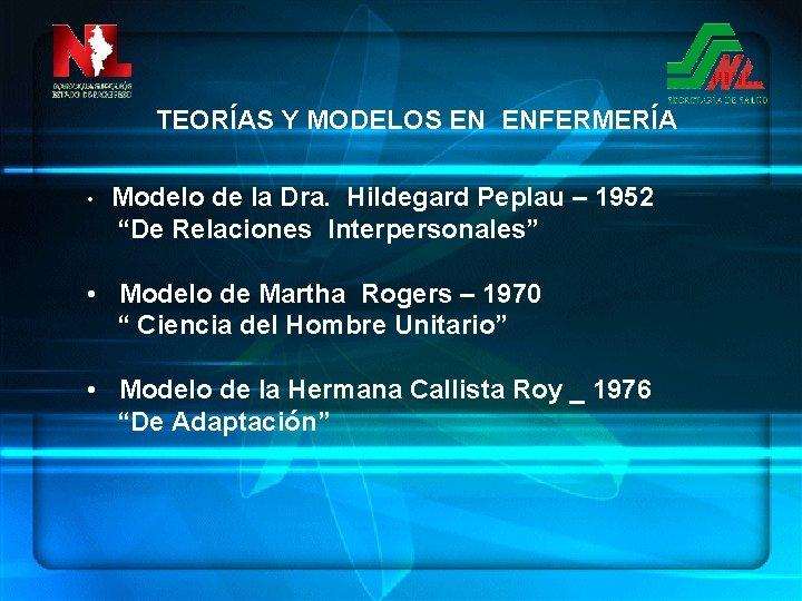 TEORÍAS Y MODELOS EN ENFERMERÍA • Modelo de la Dra. Hildegard Peplau – 1952