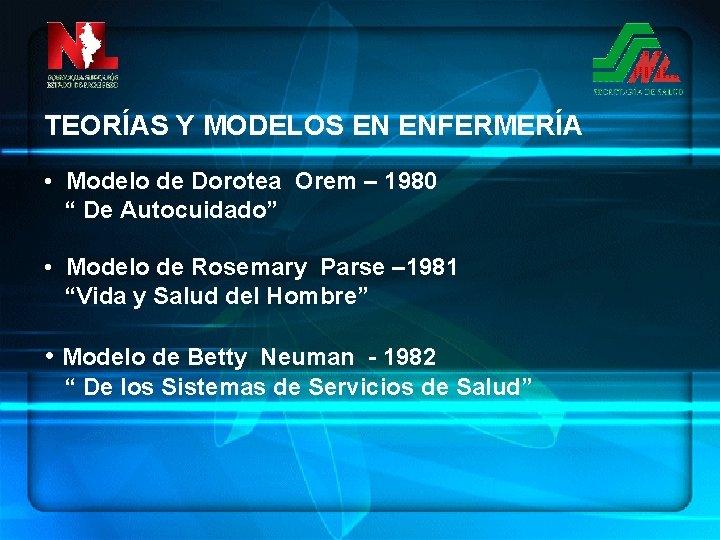 """TEORÍAS Y MODELOS EN ENFERMERÍA • Modelo de Dorotea Orem – 1980 """" De"""