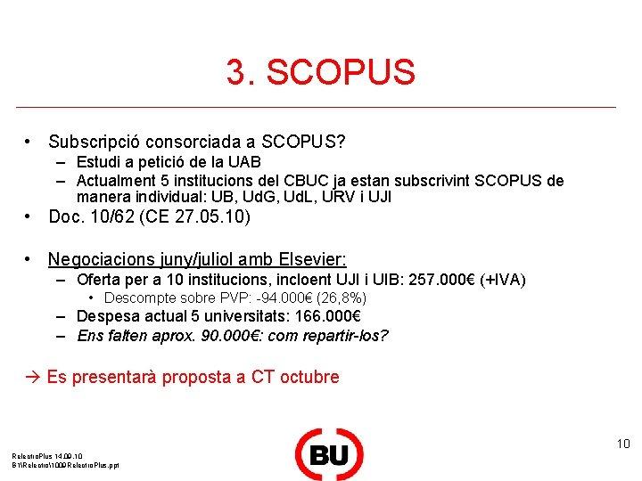 3. SCOPUS • Subscripció consorciada a SCOPUS? – Estudi a petició de la UAB