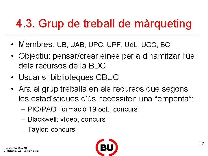 4. 3. Grup de treball de màrqueting • Membres: UB, UAB, UPC, UPF, Ud.