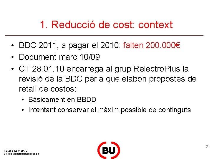 1. Reducció de cost: context • BDC 2011, a pagar el 2010: falten 200.