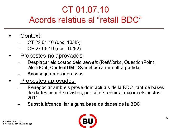 """CT 01. 07. 10 Acords relatius al """"retall BDC"""" • Context: – – •"""