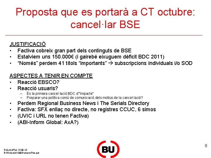 Proposta que es portarà a CT octubre: cancel·lar BSE JUSTIFICACIÓ • Factiva cobreix gran