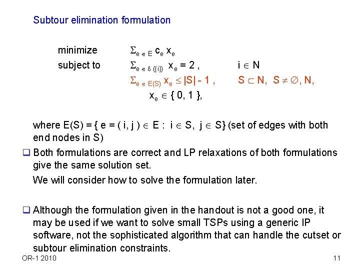 Subtour elimination formulation minimize subject to e E ce xe e ({i}) xe =