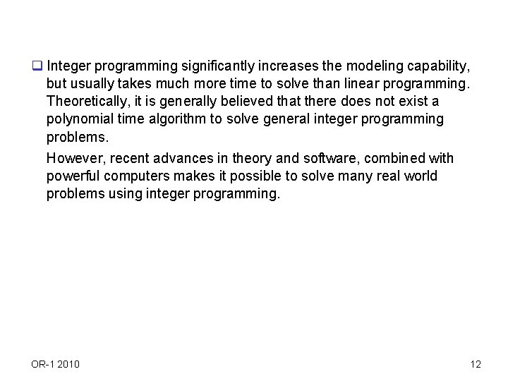 q Integer programming significantly increases the modeling capability, but usually takes much more time