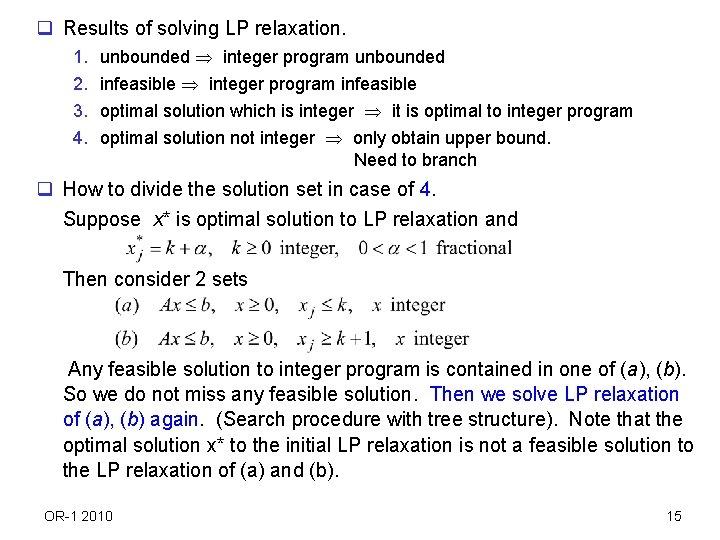 q Results of solving LP relaxation. 1. 2. 3. 4. unbounded integer program unbounded