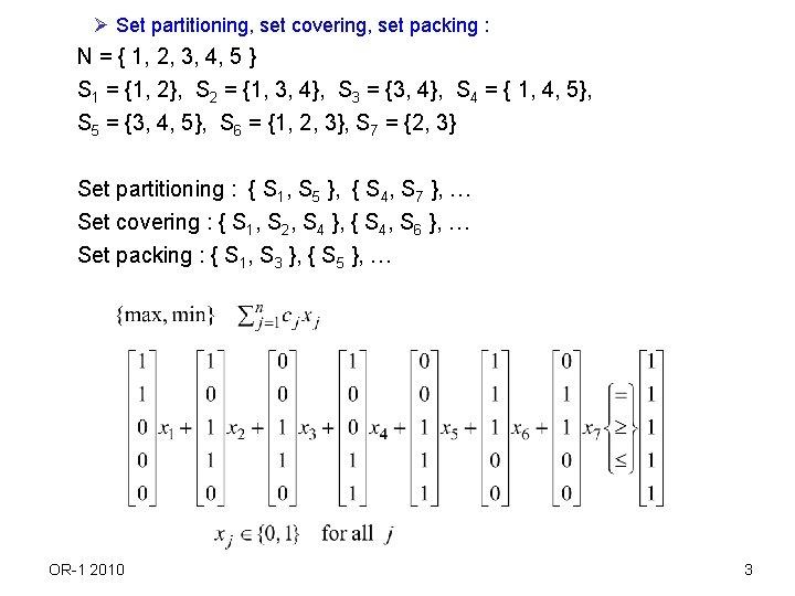 Ø Set partitioning, set covering, set packing : N = { 1, 2, 3,