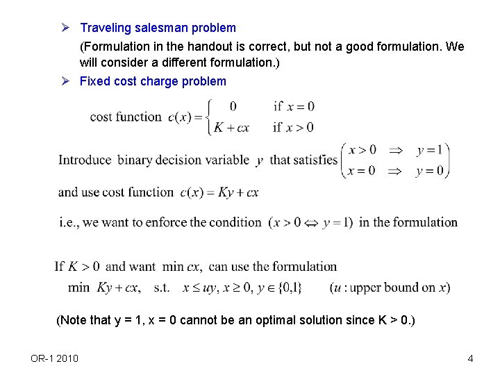 Ø Traveling salesman problem (Formulation in the handout is correct, but not a good