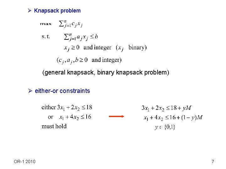 Ø Knapsack problem (general knapsack, binary knapsack problem) Ø either-or constraints OR-1 2010 7