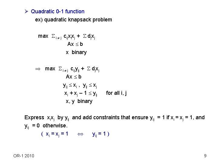 Ø Quadratic 0 -1 function ex) quadratic knapsack problem max i j cijxixj +
