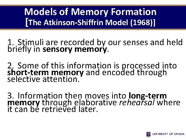 Models of Memory Formation [The Atkinson-Shiffrin Model (1968)] 1. Stimuli are recorded by our