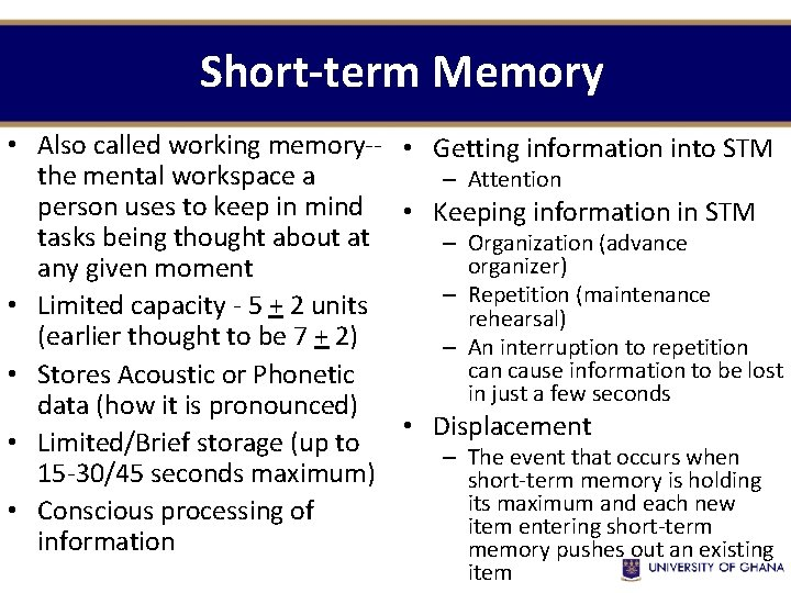 Short-term Memory • Also called working memory-- • Getting information into STM the mental