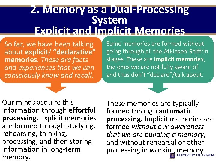 2. Memory as a Dual-Processing System Explicit and Implicit Memories So far, we have