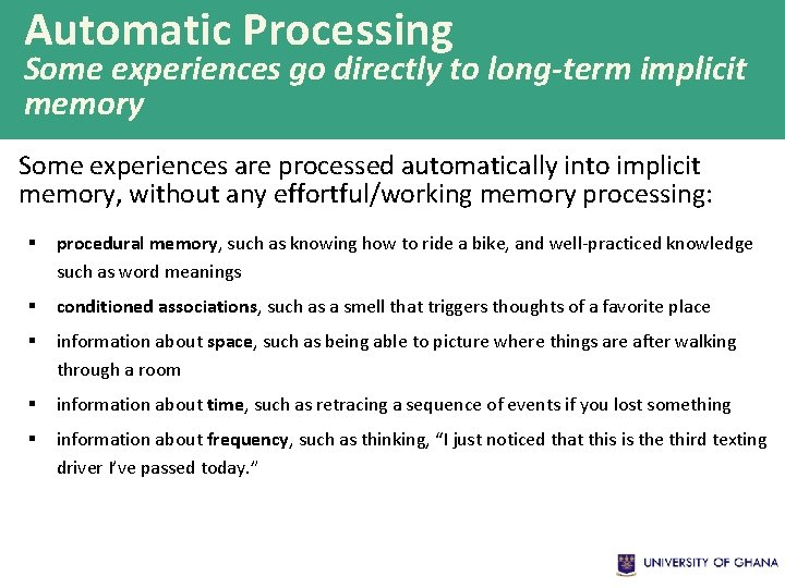 Automatic Processing Some experiences go directly to long-term implicit memory Some experiences are processed