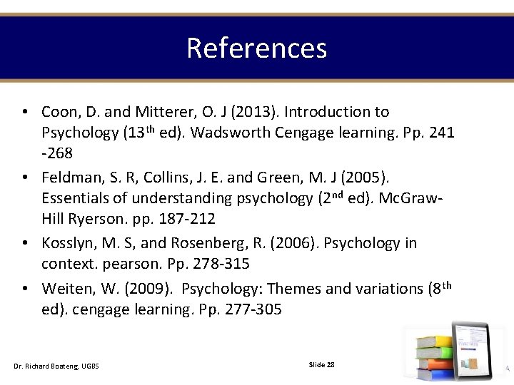 References • Coon, D. and Mitterer, O. J (2013). Introduction to Psychology (13 th