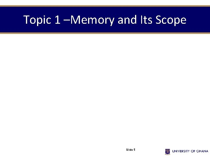 Topic 1 –Memory and Its Scope Slide 5