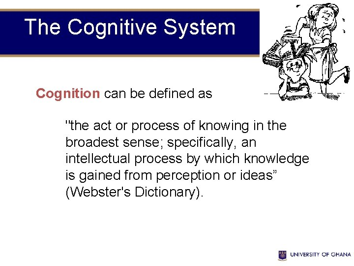"""The Cognitive System Cognition can be defined as """"the act or process of knowing"""