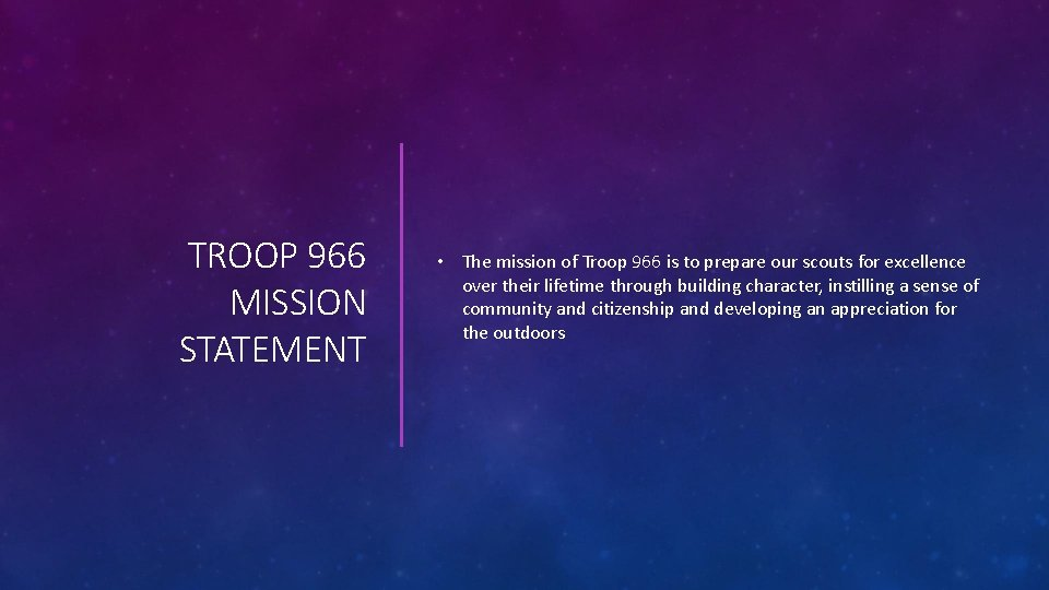 TROOP 966 MISSION STATEMENT • The mission of Troop 966 is to prepare our