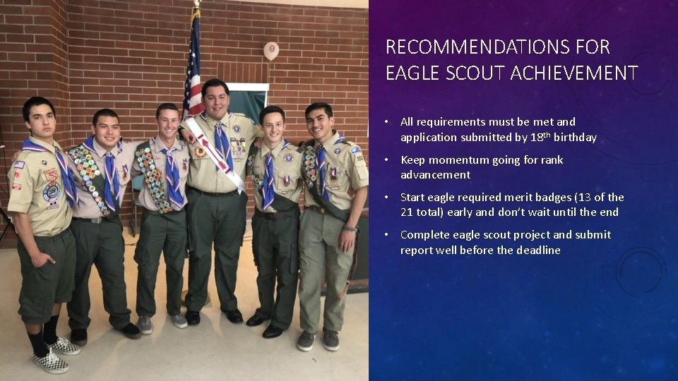 RECOMMENDATIONS FOR EAGLE SCOUT ACHIEVEMENT • All requirements must be met and application submitted