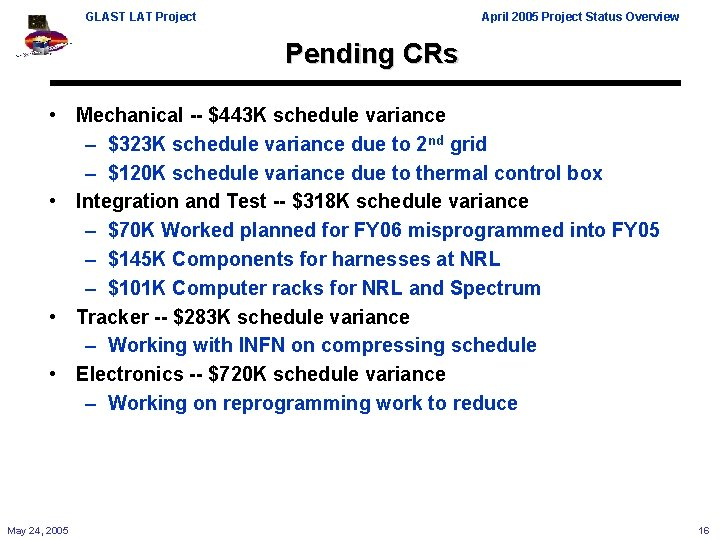 GLAST LAT Project April 2005 Project Status Overview Pending CRs • Mechanical -- $443