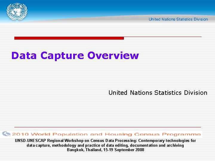 Data Capture Overview United Nations Statistics Division UNSD-UNESCAP Regional Workshop on Census Data Processing: